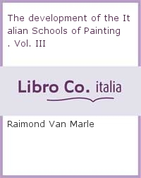 The development of the Italian Schools of Painting. Vol. III