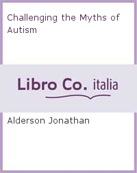 Challenging the Myths of Autism.
