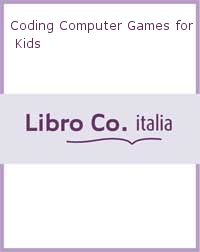 Coding Computer Games for Kids.