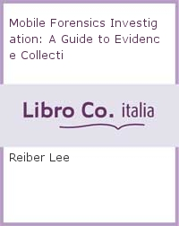 Mobile Forensics Investigation: A Guide to Evidence Collecti