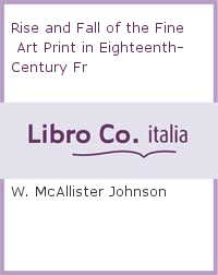 Rise and Fall of the Fine Art Print in Eighteenth-Century Fr