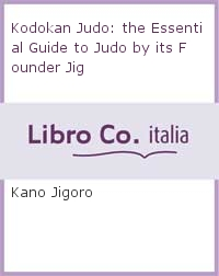 Kodokan Judo: the Essential Guide to Judo by its Founder Jig.
