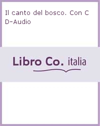 Il canto del bosco. Con CD-Audio