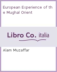 European Experience of the Mughal Orient.