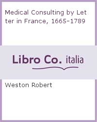 Medical Consulting by Letter in France, 1665-1789.