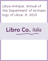 Libya Antiqua. Annual of the Department of Archaeology of Libya. 8. 2015.