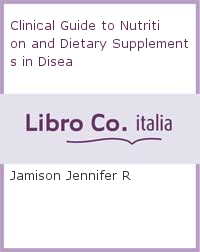Clinical Guide to Nutrition and Dietary Supplements in Disea.
