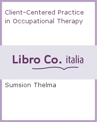 Client-Centered Practice in Occupational Therapy.