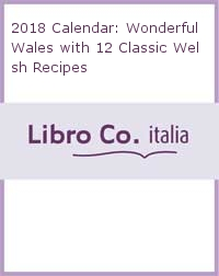 2018 Calendar: Wonderful Wales with 12 Classic Welsh Recipes