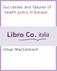 Successes and failures of health policy in Europe...