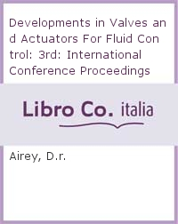 Developments in Valves and Actuators For Fluid Control: 3rd: International Conference Proceedings