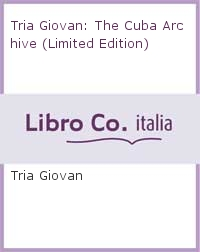 Tria Giovan: The Cuba Archive (Limited Edition)