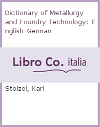 Dictionary of Metallurgy and Foundry Technology: English-German