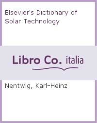 Elsevier's Dictionary of Solar Technology