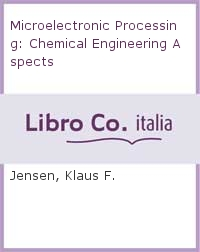 Microelectronic Processing: Chemical Engineering Aspects