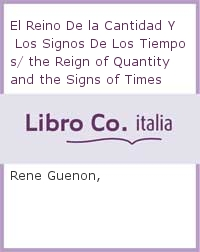 El Reino De la Cantidad Y Los Signos De Los Tiempos/ the Reign of Quantity and the Signs of Times