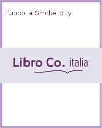 Fuoco a Smoke city. Ediz. illustrata