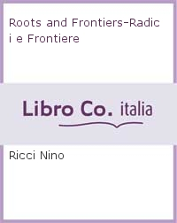 Roots and Frontiers-Radici e Frontiere.