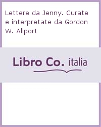 Lettere da Jenny. Curate e interpretate da Gordon W. Allport.