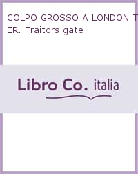 COLPO GROSSO A LONDON TOWER. Traitors gate