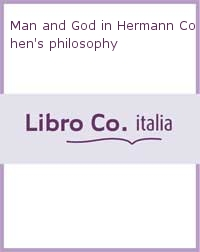 Man and God in Hermann Cohen's philosophy.