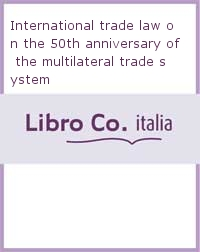 International trade law on the 50th anniversary of the multilateral trade system