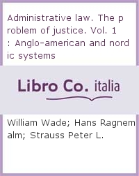 Administrative law. The problem of justice anglo-american and nordic system. Vol. 1.