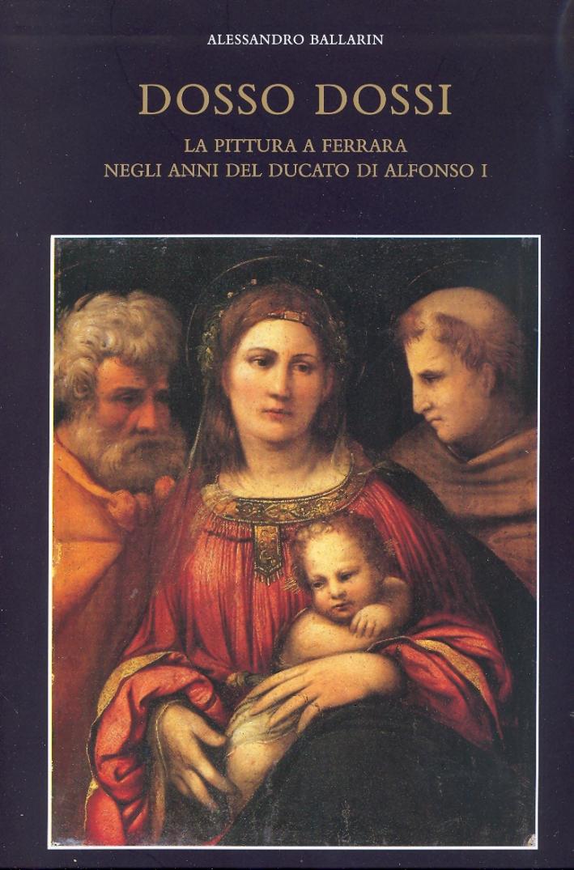 Dosso Dossi (1489-1542). La Pittura a Ferrara negli Anni del Ducato di Alfonso I