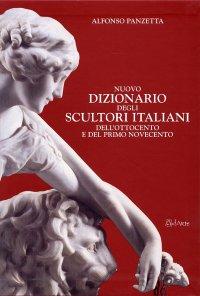 Nuovo dizionario degli scultori italiani dell'Ottocento e del primo Novecento. Da Antonio Canova ad Arturo Martini