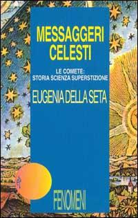 Messaggeri celesti. Le comete: storia, scienza, superstizione.