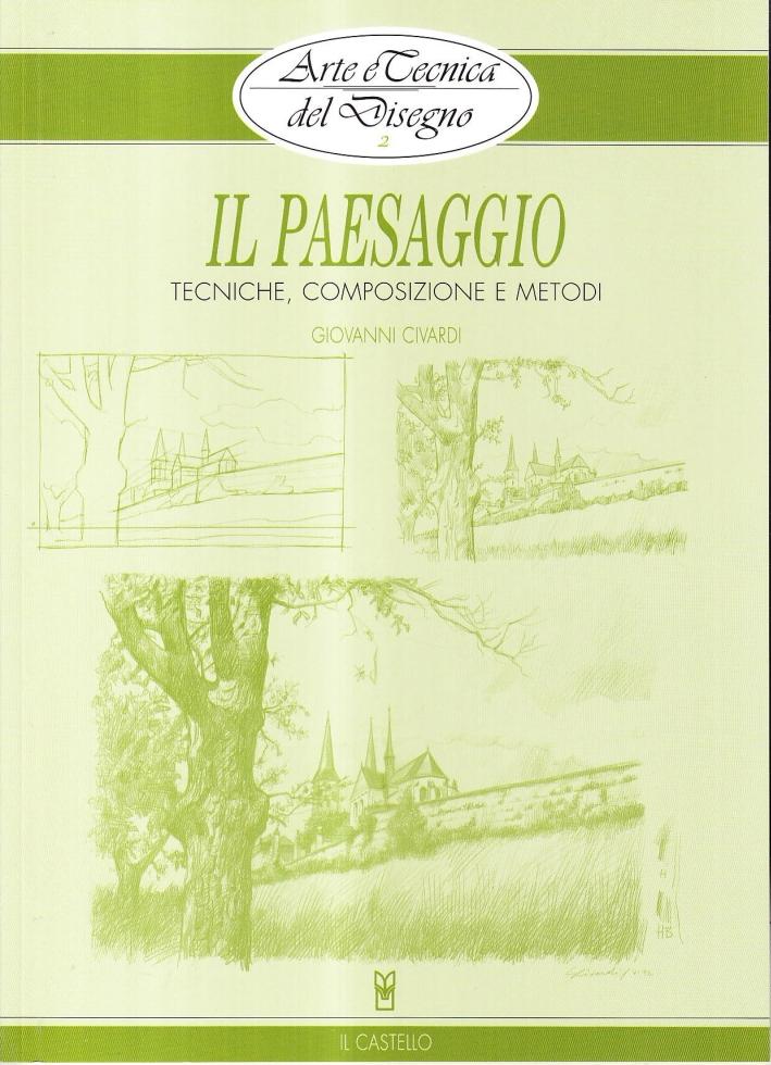 Il paesaggio. Tecniche, composizione e metodi. Ediz. illustrata