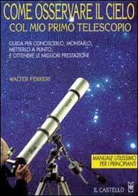 Come osservare il cielo col mio primo telescopio. Ediz. illustrata
