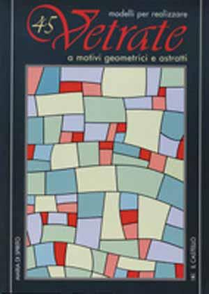 Quarantacinque modelli per realizzare vetrate a motivi geometrici.