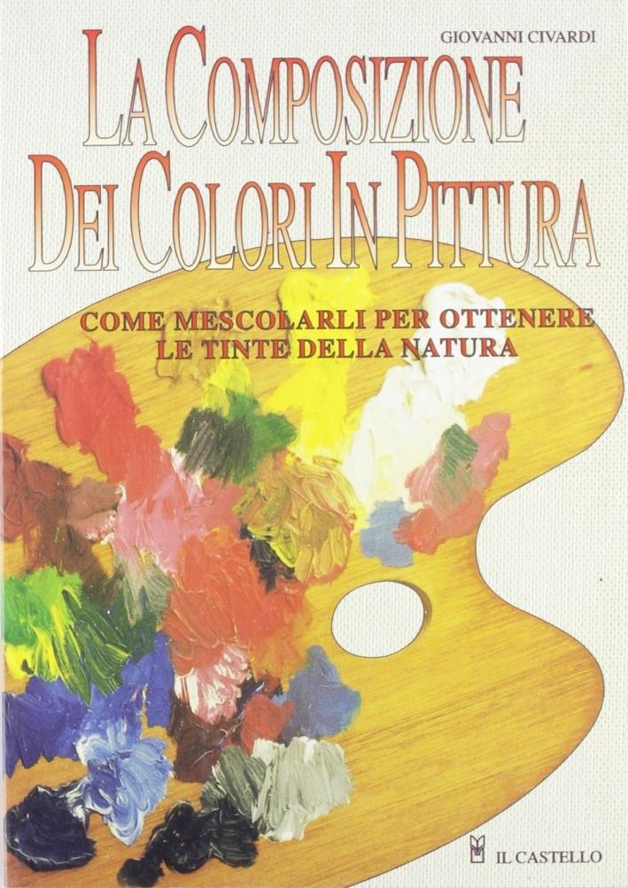 La composizione dei colori in pittura. Ediz. illustrata