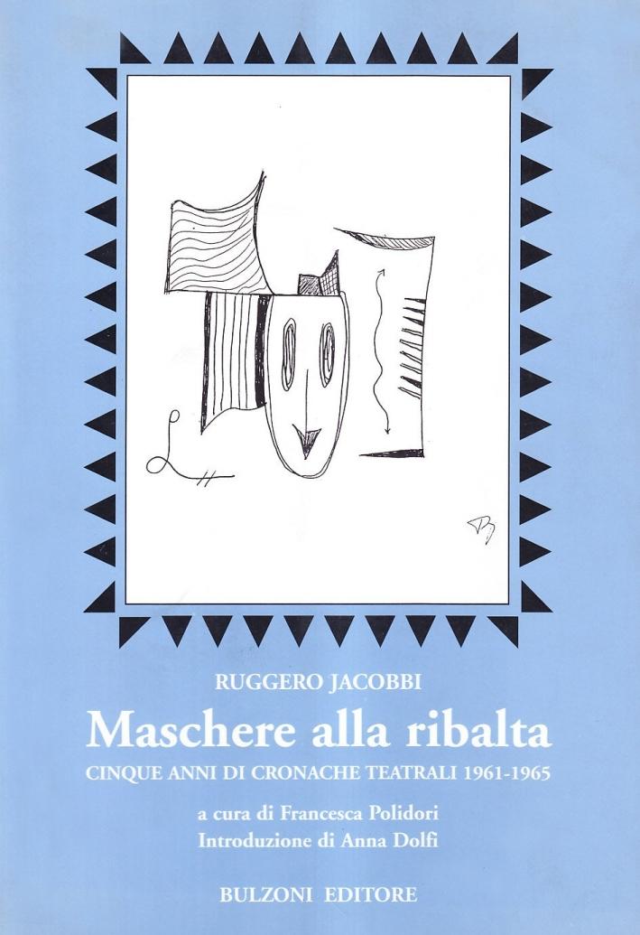 Maschere alla Ribalta. Cinque Anni di Cronache Teatrali 1961-1965.