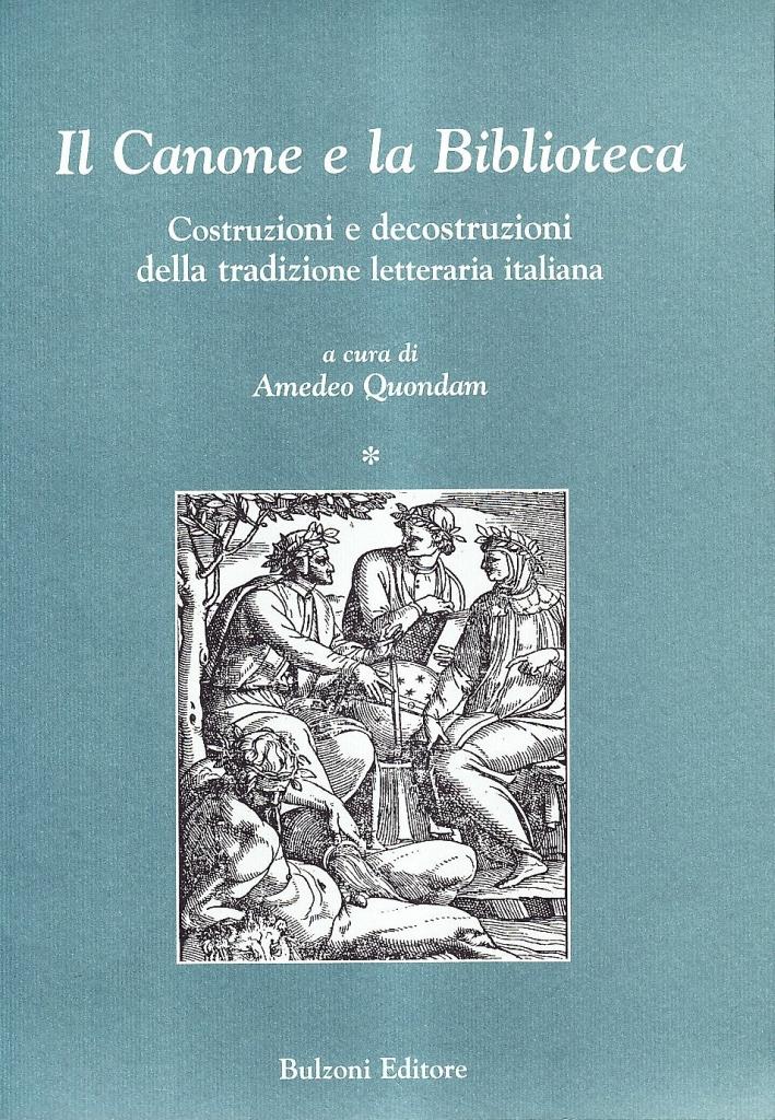 Il canone e la biblioteca. Costruzioni e decostruzioni della tradizione letteraria italiana.