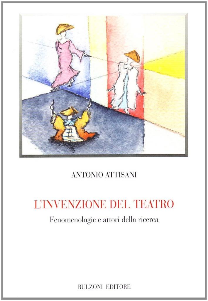 L'invenzione del teatro. Fenomenologia e attori della ricerca