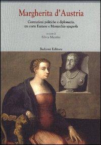 Margherita d'Austria (1522-1586). Costruzioni politiche e diplomazia, tra corte Farnese e monarchia spagnola.