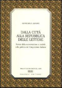 Dalla città alla Repubblica delle lettere. Forme di conversazione e modelli della politica nel Cinquecento italiano.