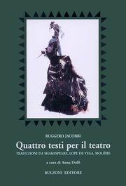 Quattro testi per il teatro. Traduzioni da Shakespeare, Lope de Vega, Molière.