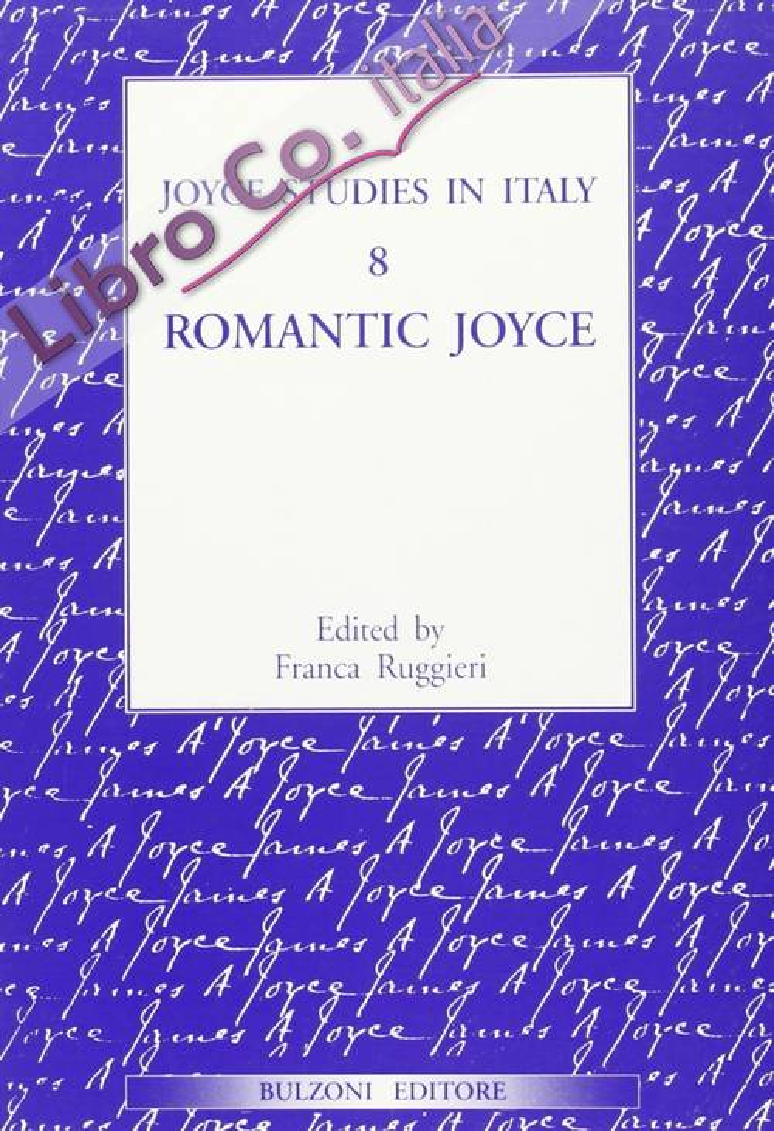 Joyce studies in Italy. Vol. 8: Romantic Joyce..
