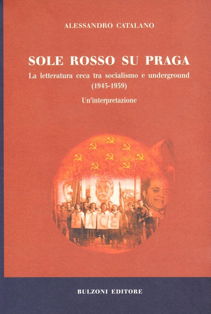 Sole rosso su Praga. La letteratura ceca tra socialismo e underground (1945-1959).