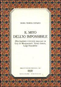 Il mito dell'io impossibile. Allucinazioni e identità mancate in Guy de Maupassant, Henry James, Luigi Pirandello