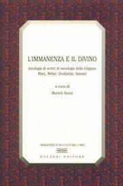 L'immanenza e il divino. Antologia di scritti di sociologia della religione. Marx, Weber, Durkheim, Simmel.