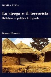 La strega e terrorista. Religione e politica in Uganda.