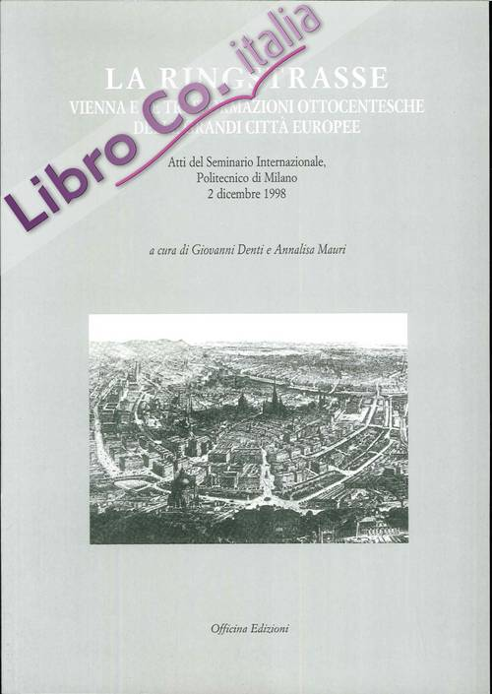 La ring Strasse. Vienna e le trasformazioni ottocentesche delle grandi città europee. Atti del Seminario internazionale (Milano, dicembre 1998).