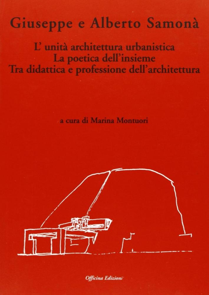 Giuseppe e Alberto Samonà. L'unità architettura urbanistica. La poetica dell'insieme tra didattica e professione dell'architettura.