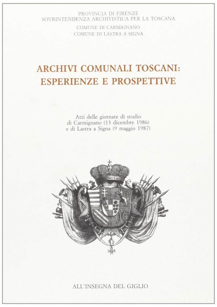 Archivi comunali toscani: esperienze e prospettive. Atti delle Giornate di studio di Carmignano e Lastra a Signa