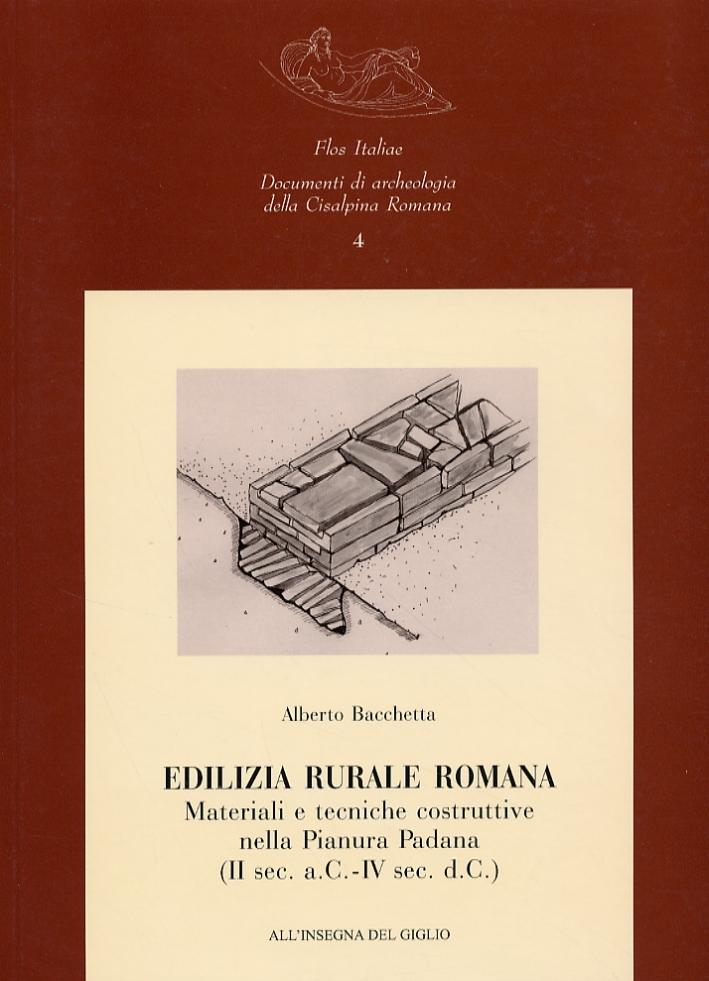 Edilizia rurale romana. Materiali e tecniche costruttive nella Pianura Padana (II sec. a.C.-IV sec. d.C.).