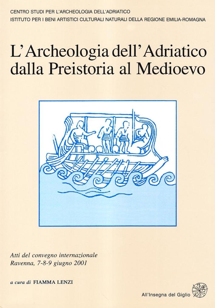 L'archeologia dell'Adriatico dalla preistoria al Medioevo. Atti del Convegno internazionale (Ravenna, 7-9 giugno 2001).